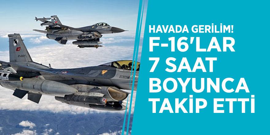 Havada gerilim! F-16'lar 7 saat boyunca takip etti