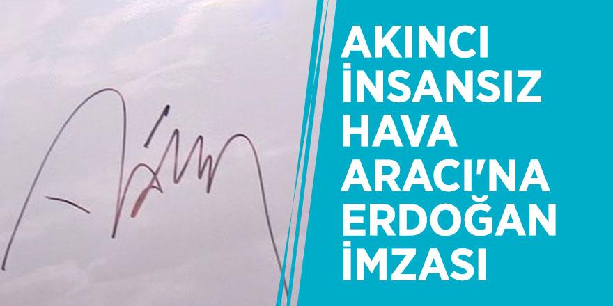 Akıncı İnsansız Hava Aracı'na Erdoğan imzası