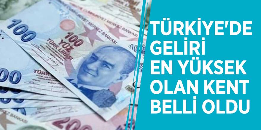 Türkiye'de geliri en yüksek olan kent belli oldu