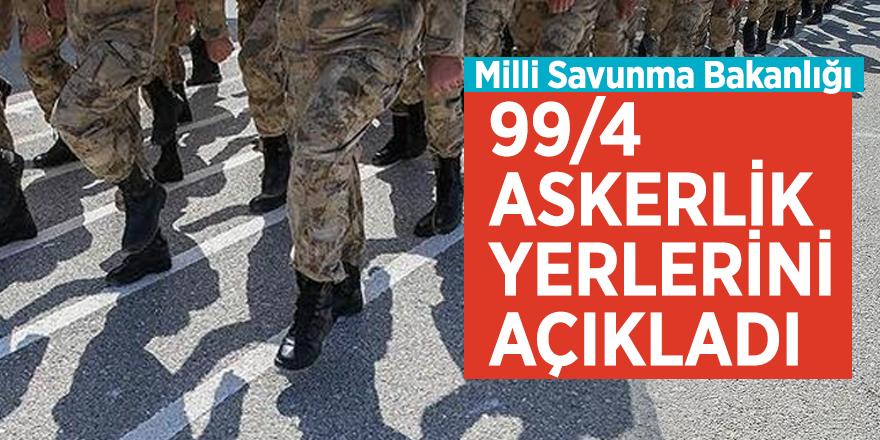 Milli Savunma Bakanlığı 99/4 askerlik yerlerini açıkladı