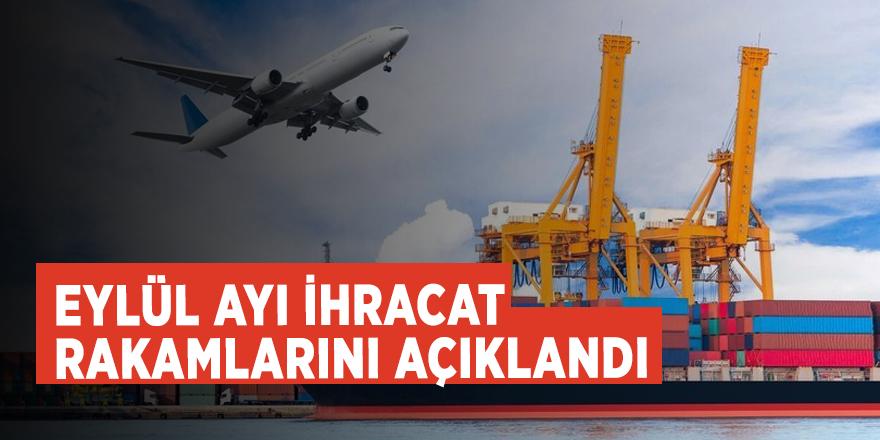 Eylül ayı ihracat rakamlarını açıklandı