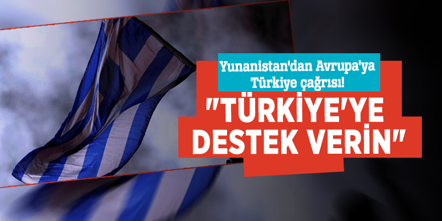 """Yunanistan'dan Avrupa'ya Türkiye çağrısı! """"Türkiye'ye destek verin"""""""
