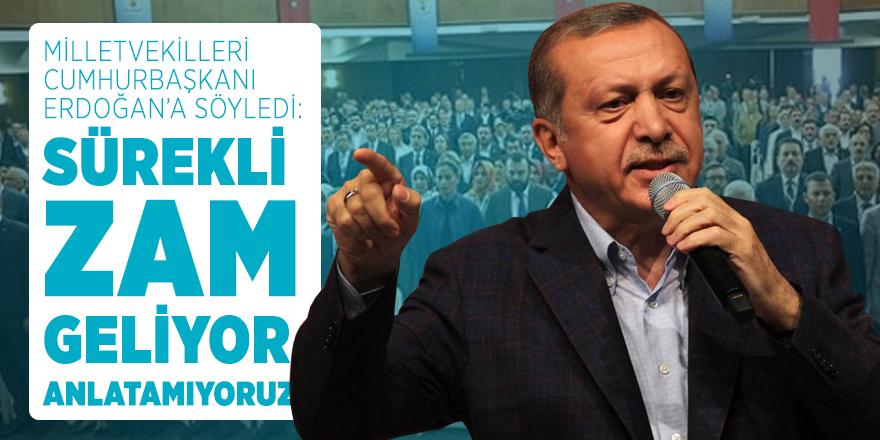 Milletvekilleri Cumhurbaşkanı Erdoğan'a söyledi: Sürekli zam geliyor, anlatamıyoruz!