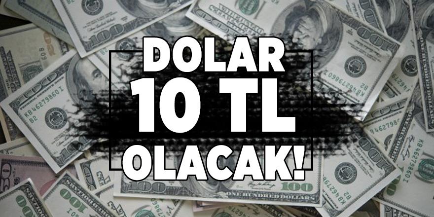 Dolar 10 TL olacak! Dolar kaç tl?