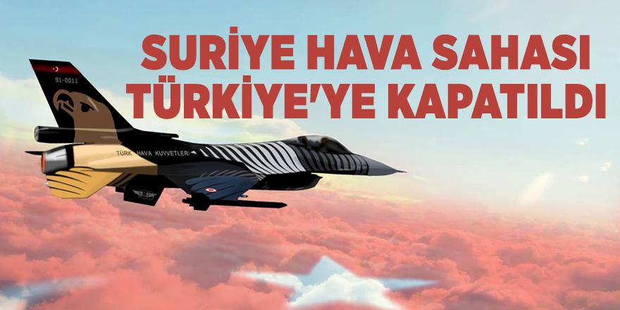 SON DAKİKA: Suriye hava sahası Türkiye'ye kapatıldı