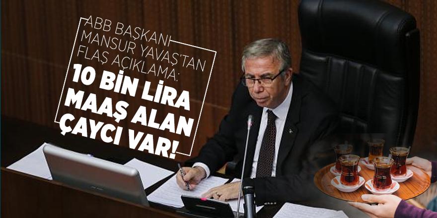 ABB Başkanı Mansur Yavaş'tan flaş açıklama: 10 bin lira maaş alan çaycı var!