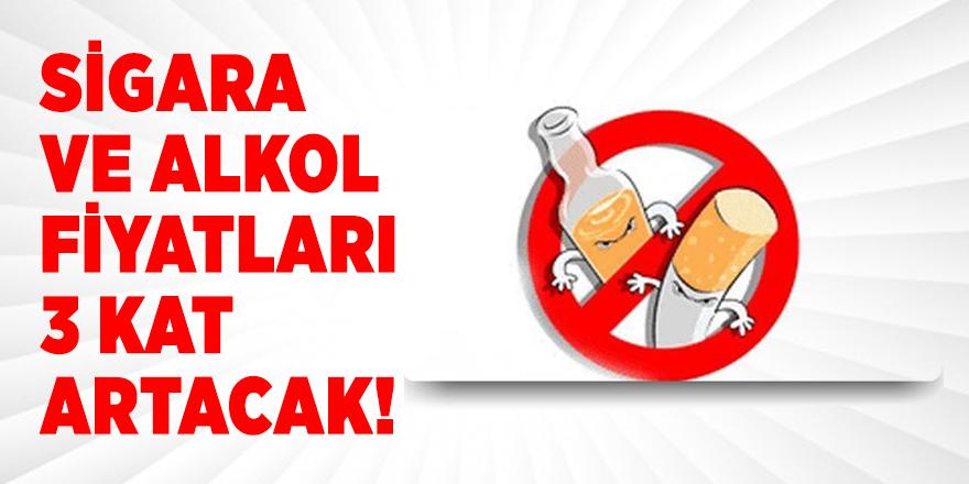 Sigara ve alkol fiyatları 3 kat artacak!