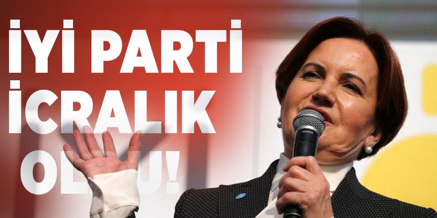 İYİ Parti icralık oldu!