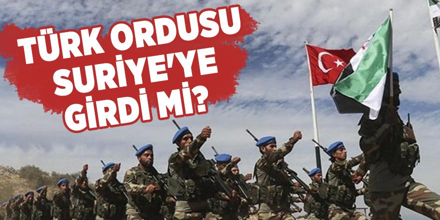 Türk ordusu Suriye'ye girdi mi? Flaş açıklama!