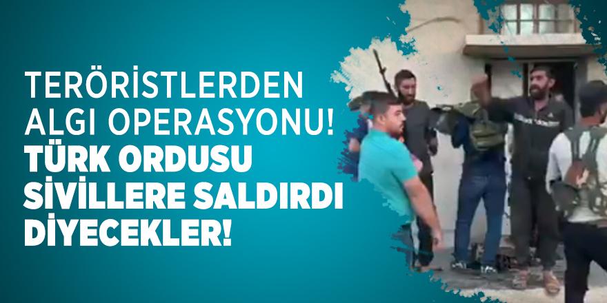 Teröristler algı yapacak! Türk ordusu sivillere saldırdı diyecekler!