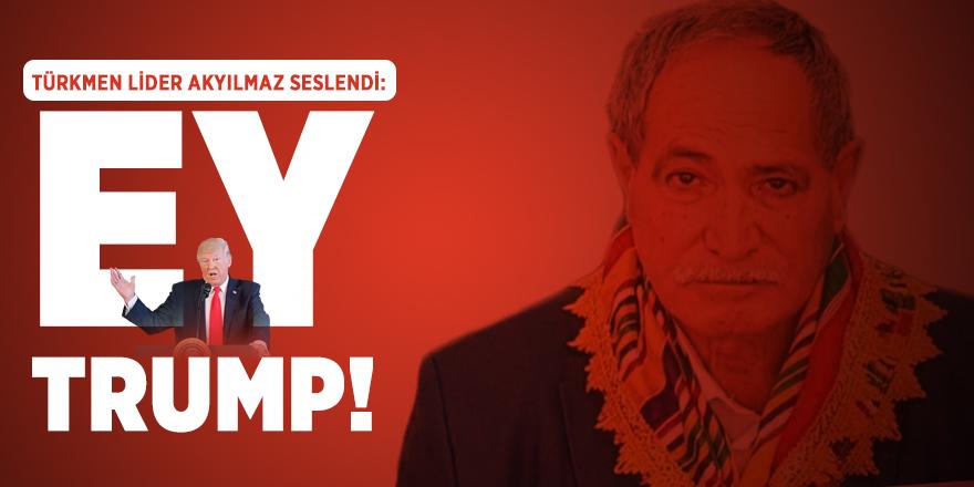 Türkmen Lider Akyılmaz Trump'a seslendi