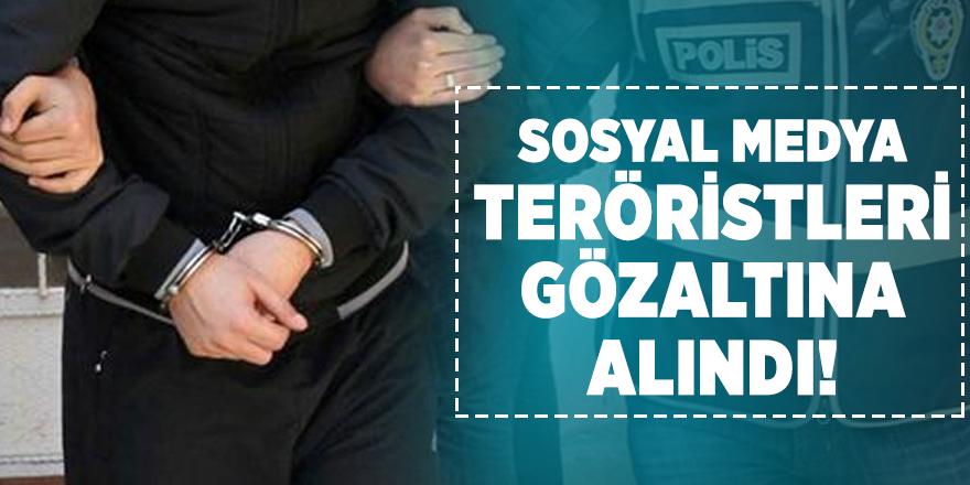 Sosyal medya teröristleri gözaltına alındı!
