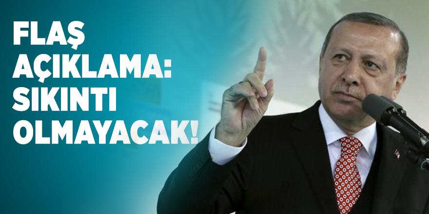 Cumhurbaşkanı Erdoğan'dan flaş açıklama: Sıkıntı olmayacak!
