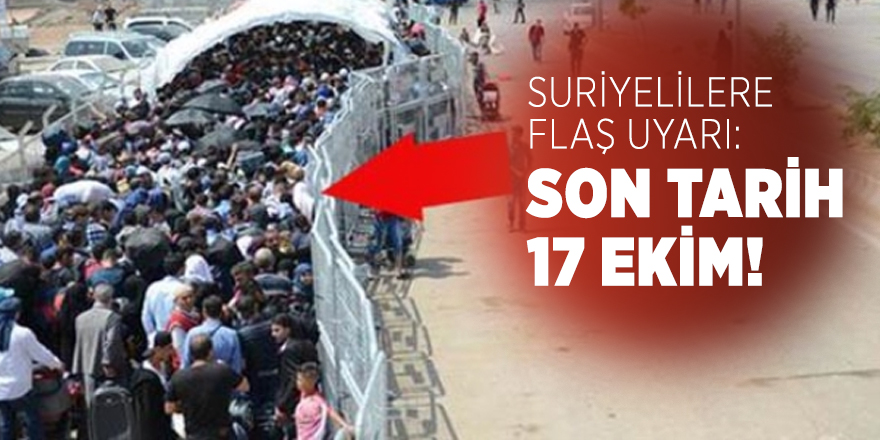 Göç İdaresinden  Suriyelilere uyarı yapıldı: Son tarih 17 ekim!