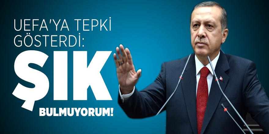 Cumhurbaşkanı Erdoğan UEFA'ya tepki gösterdi: Şık bulmuyorum!