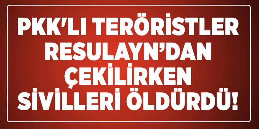 PKK'lı Teröristler Resulayn'dan çekilirken sivilleri öldürdü!