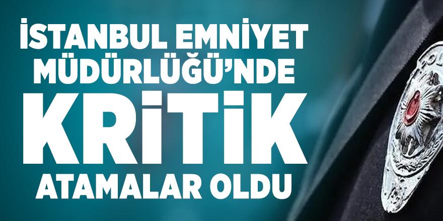 İstanbul Emniyet Müdürlüğü'nde kritik atamalar oldu