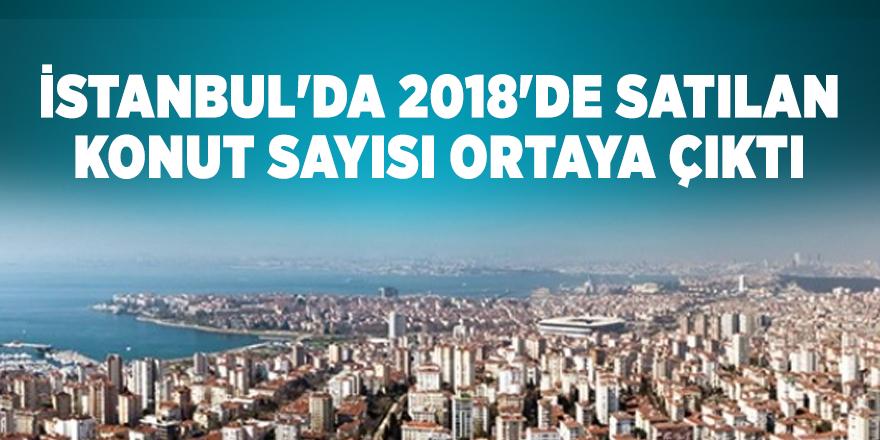 İstanbul'da 2018'de satılan konut sayısı ortaya çıktı