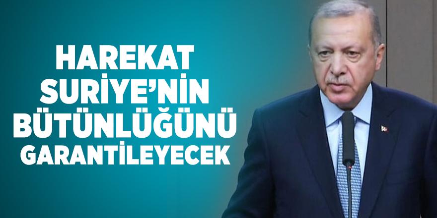 Cumhurbaşkanı Erdoğan: Harekat Suriye'nin bütünlüğünü garantileyecek