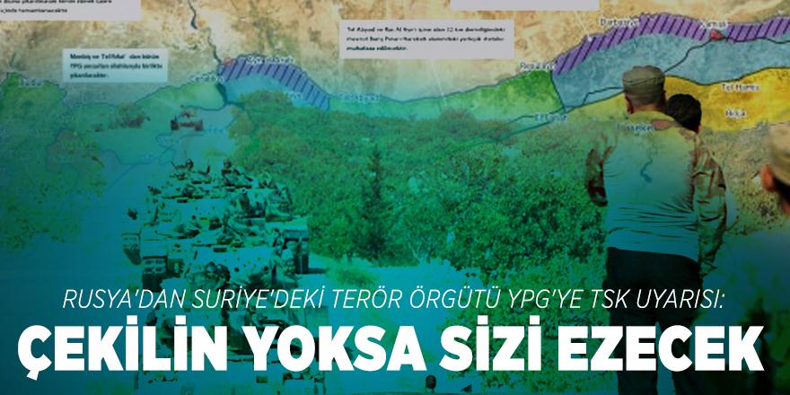 Rusya'dan Suriye'deki terör örgütü YPG'ye TSK uyarısı: Çekilin yoksa sizi ezecek