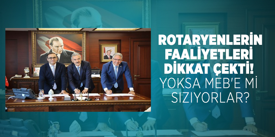 Rotaryenlerin faaliyetleri dikkat çekti! Yoksa MEB'e mi sızıyorlar?