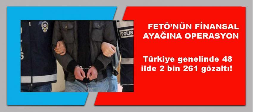 Türkiye genelinde 48 ilde 2 bin 261 gözaltı!