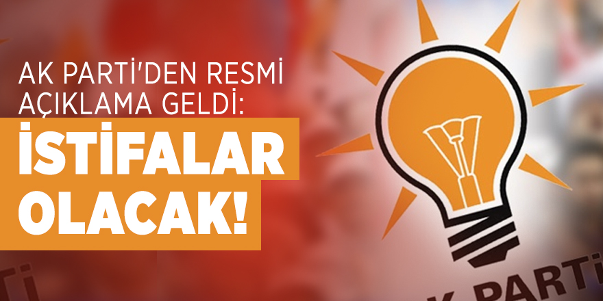 AK Parti'den resmi açıklama geldi: İstifalar olacak!