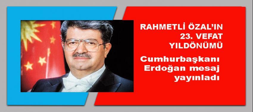 Erdoğan'dan rahmetli Özal'ın ölüm yıldönümü nedeniyle mesaj
