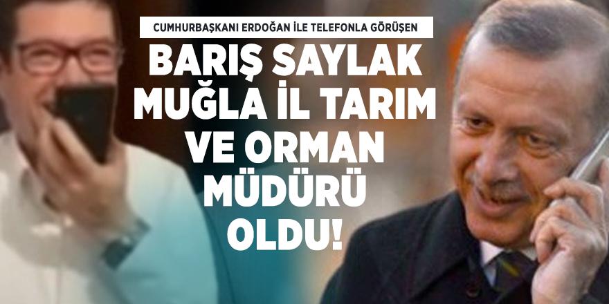 Cumhurbaşkanı Erdoğan ile telefonla görüşen Barış Saylak Muğla İl Tarım ve Orman Müdürü oldu!