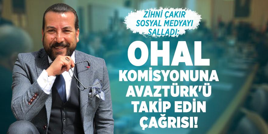 Zihni Çakır sosyal medyayı salladı: OHAL komisyonuna AVAZTÜRK'ü takip edin çağrısı!