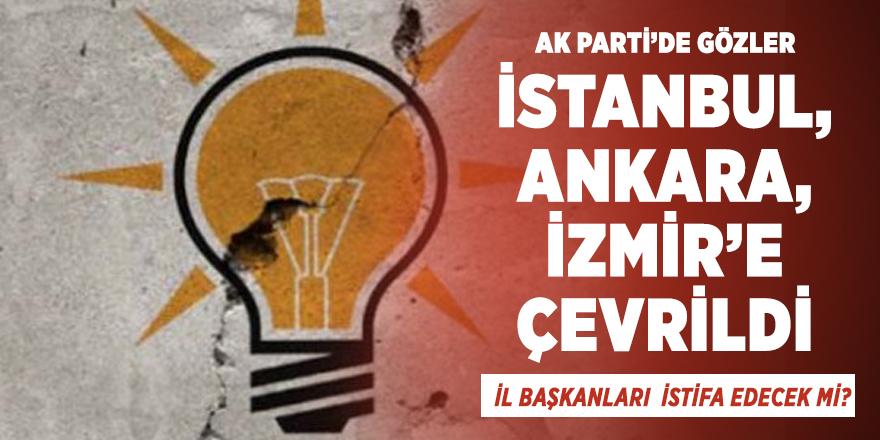 AK Parti İstanbul, Ankara, İzmir İl Başkanları da istifa edecek mi?