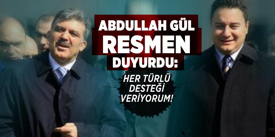 Abdullah Gül resmen duyurdu: Her türlü desteği veriyorum!