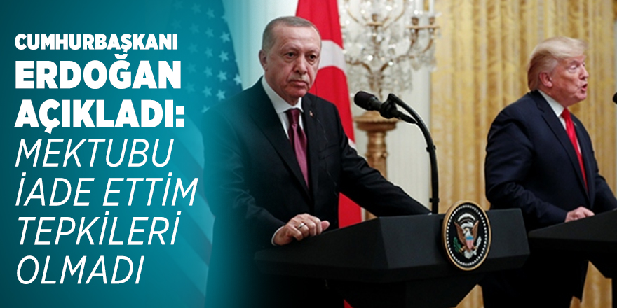 Cumhurbaşkanı Erdoğan skandal mektubu iade etti!
