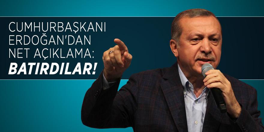 Cumhurbaşkanı Erdoğan'dan net açıklama: Batırdılar!