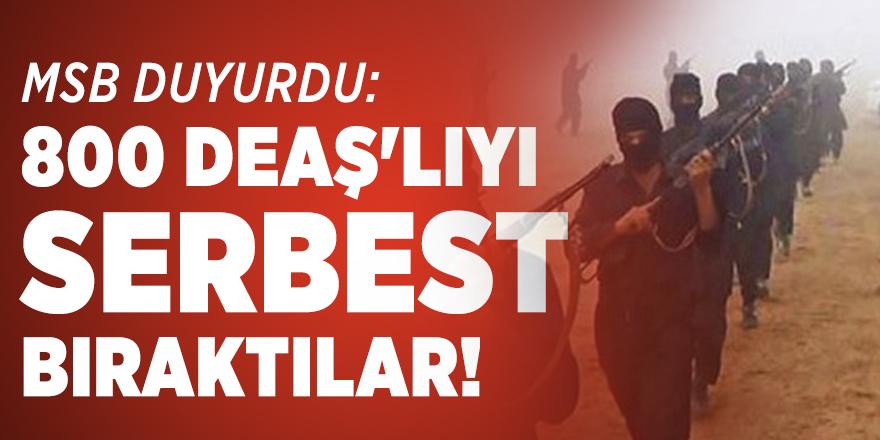 MSB duyurdu: 800 DEAŞ'lıyı serbest bıraktılar!