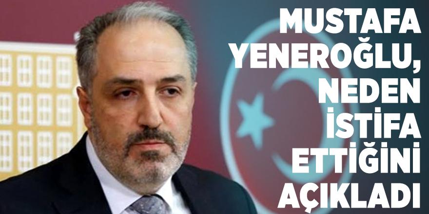 Mustafa Yeneroğlu, AK Parti'den neden istifa ettiğini açıkladı