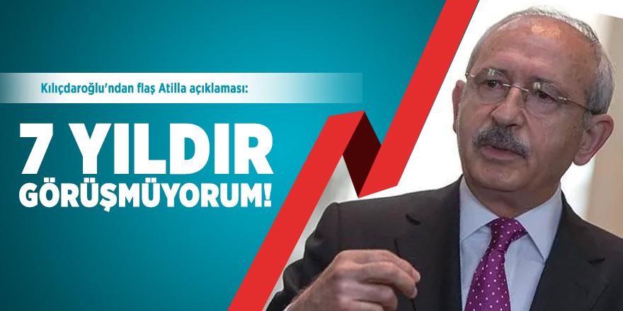 Kılıçdaroğlu'ndan flaş Atilla açıklaması: 7 yıldır görüşmüyorum!
