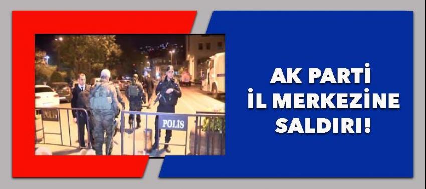 AK Parti İl Merkezi'ne saldırı!
