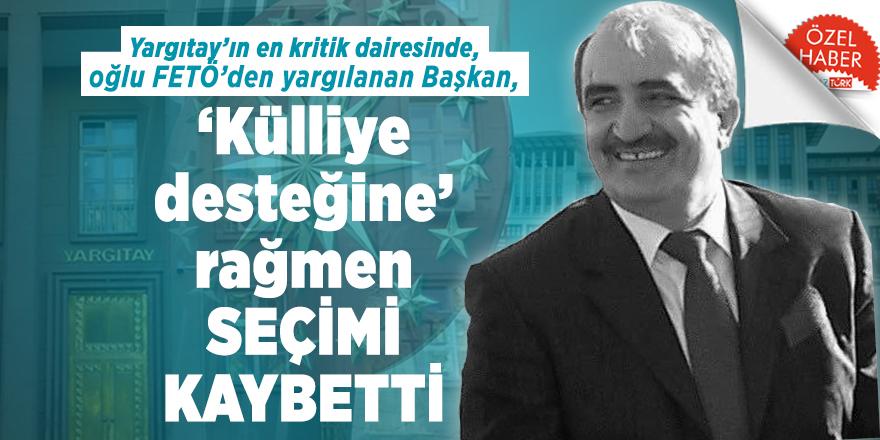Yargıtay'ın en kritik dairesinde, oğlu FETÖ'den yargılanan Başkan, 'Külliye desteğine' rağmen seçimi kaybetti