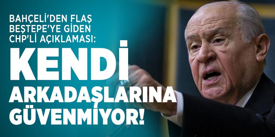 Bahçeli'den flaş Beştepe'ye giden CHP'li açıklaması: Kendi arkadaşlarına güvenmiyor!