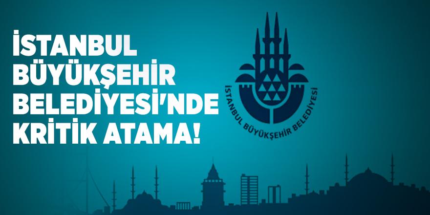 İstanbul Büyükşehir Belediyesi'nde kritik atama!
