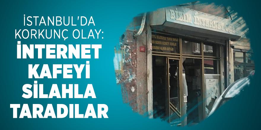 İstanbul'da korkunç olay: İnternet kafeyi silahla taradılar
