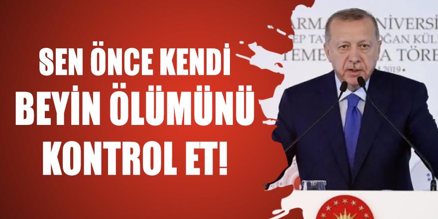 Cumhurbaşkanı Erdoğan'dan sert sözler: Kendi beyin ölümünü bir kontrol et