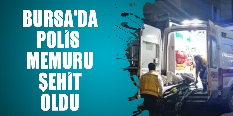 Bursa'da polis memuru şehit oldu
