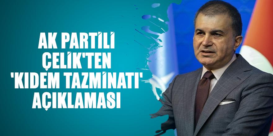 Ak Partili Çelik'ten 'kıdem tazminatı' açıklaması
