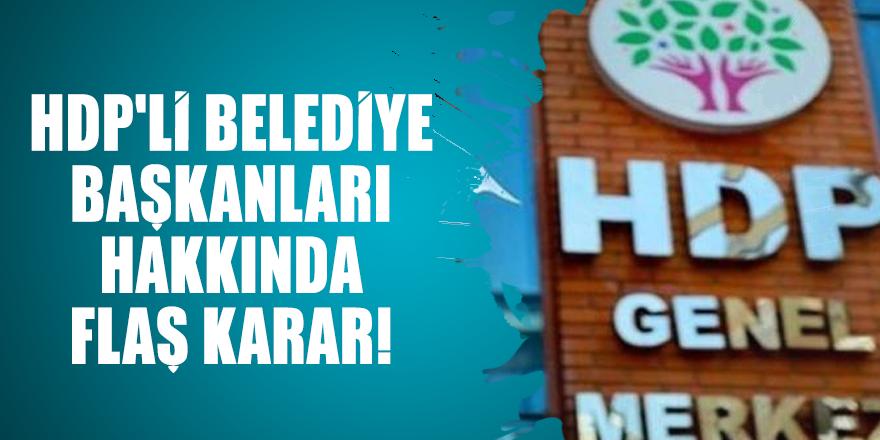 İçişleri Bakanlığı'ndan HDP'li belediye başkanları hakkında flaş karar!