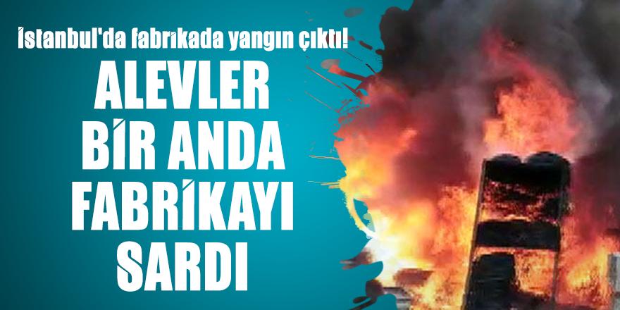 İstanbul'da fabrikada yangın çıktı! Alevler bir anda fabrikayı sardı