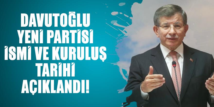 Davutoğlu yeni partisi ismi ve kuruluş tarihi açıklandı!