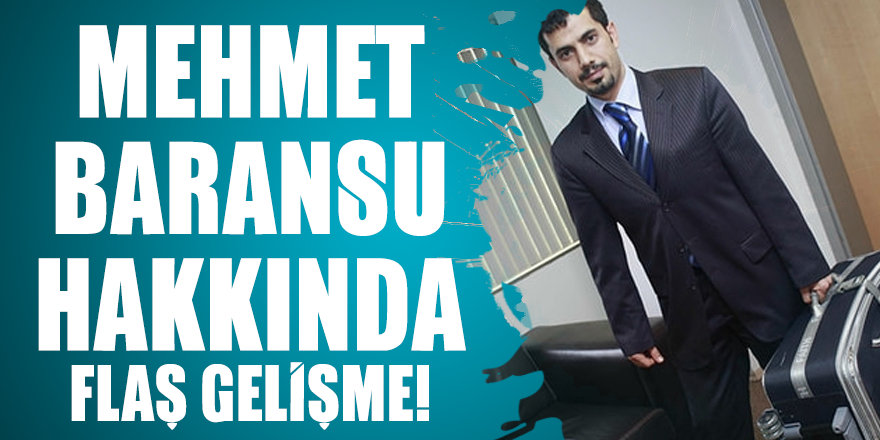 Mehmet Baransu hakkında flaş gelişme!