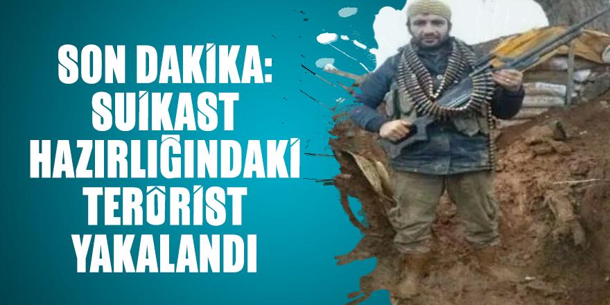 Son dakika: Suikast hazırlığındaki terörist yakalandı